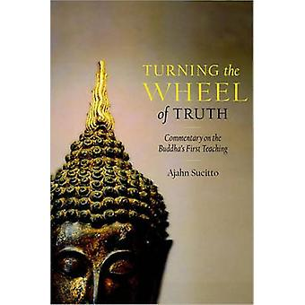 Turning the Wheel of Truth - Commentary on the Buddha's First Teaching