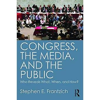 Congress - the Media - and the Public - Who Reveals What - When - and