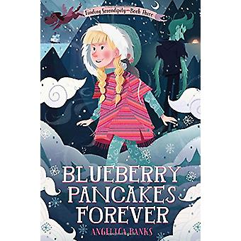 Blueberry Pancakes Forever - Finding Serendipity Book Three by Angelic