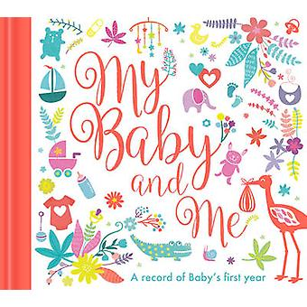 My Baby and Me - A Baby Record Book - 9781848695344 Book