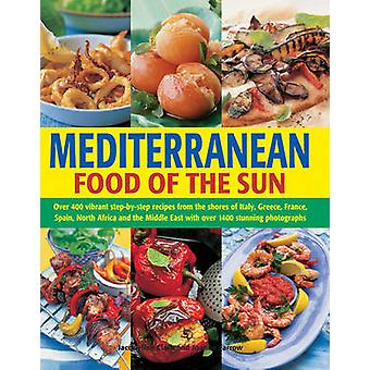 Mediterranean Food of the Sun - Over 400 Vibrant Step-by-Step Recipes