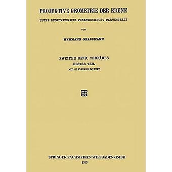 Projektive Geometrie Der Ebene Unter Benutzung Der Punktrechnung Dargestellt by Grassmann & Hermann