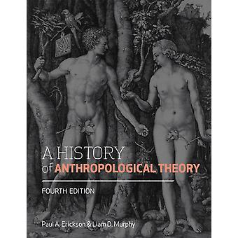 A History of Anthropological Theory (Paperback) by Erickson Paul A. Murphy Liam D.