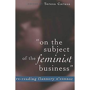 Zum Thema des feministischen Business Rereading Flannery OConnor von Herausgegeben von Teresa Caruso