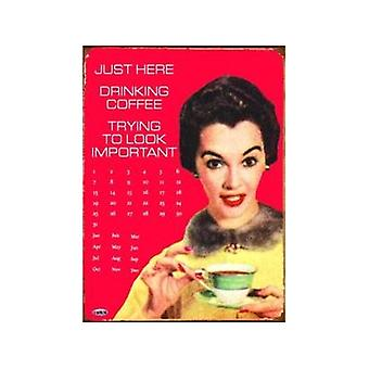 Just Here Drinking Coffee Funny Everlasting Metal Wall Calendar