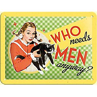 Who Needs Men Anyway? Funny Metal Sign (200Mm X 150Mm)