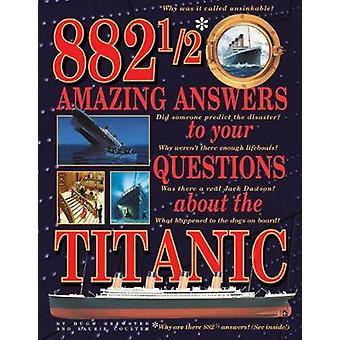 882-1/2 fantastiska svar på dina frågor om Titanic av 882-1 /