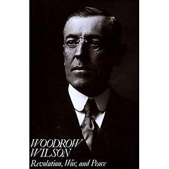 Woodrow Wilson - Revolution - War and Peace by Arthur S. Link - 978088