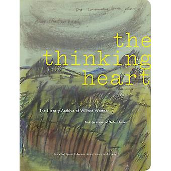 The Thinking Heart - The Literary Archive of Wilfred Watson by Paul Hj