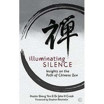 Illuminating Silence - Insights on the Path of Chinese Zen Meditation
