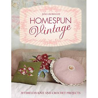 Homespun Vintage - 20 Timeless Knit and Crochet Projects by Jane Crowf