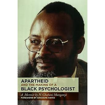 Apartheid and the Making of a Black Psychologist - A Memoir by N. Chab