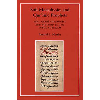 Sufi Metaphysics and Qur'anic Prophets - Ibn Arabi's Thought and Metho
