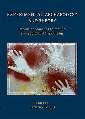 Experimental Archaeology and Theory - Recent Approaches to Archaeologi