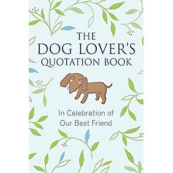 The Dog Lover's Quotation Book: In Celebration of Our Best Friend (Little Book. Big Idea.)