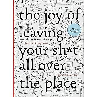 The Joy of Leaving Your s*it All Over the Place: The Art of Being Messy