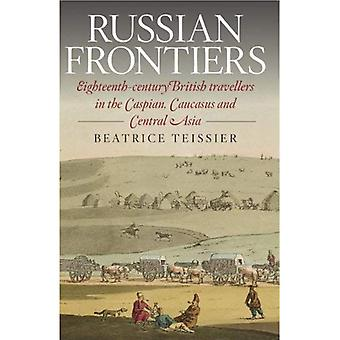 RUSSIAN FRONTIERS: Eighteenth-Century British Travellers in the Caspian, Caucasus and Central Asia