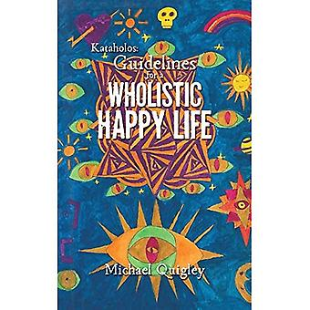 Kataholos: Guidelines for a� wholistic happy life