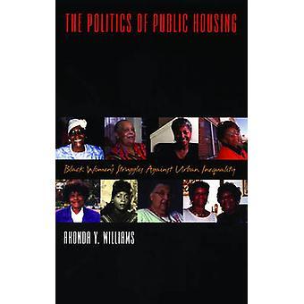The Politics of Public Housing Black Womens Struggles Against Urban Inequality by Williams & Rhonda Y.