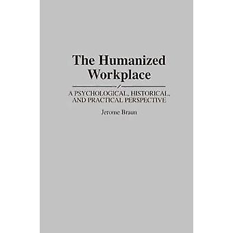 Det Humanized arbeidsplassen en psykologisk historiske og praktisk perspektivet av Braun & Jerome