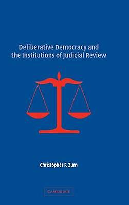 Deliberative Democracy and the Institutions of Judicial             Review by Zurn & Christopher F.