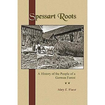 Spessart radici una storia del popolo di una foresta tedesca di Wuest & E. Maria