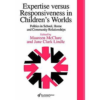 Expertise Versus Responsiveness in Childrens Worlds Politics in School Home and Community Relationships by McClure & Maureen