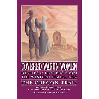 Covered Wagon Women Volume 5 Diaries and Letters from the Western Trails 1852 The Oregon Trail by Holmes & Kenneth