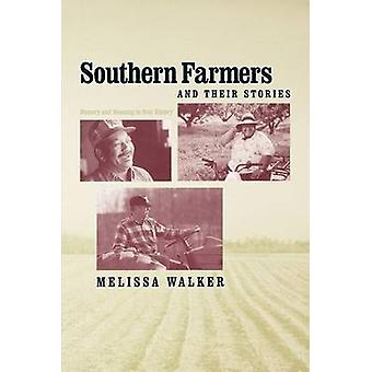 Southern Farmers and Their Stories Memory and Meaning in Oral History by Walker & Melissa