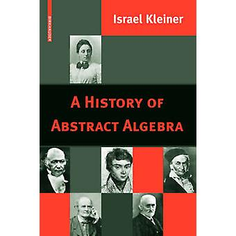 A History of Abstract Algebra by Kleiner & Israel