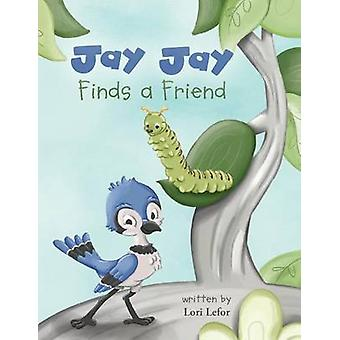 Jay Jay Finds a Friend by Lefor & Lori