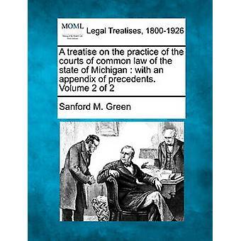 En avhandling om praxis i domstolarna i gemensamma lagstiftningen i delstaten Michigan med ett tillägg av prejudikat. Volym 2 av 2 av Green & Sanford M.