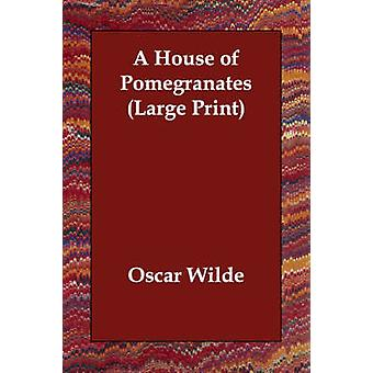 A House of Pomegranates by Wilde & Oscar