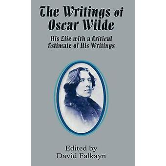 The Writings of Oscar Wilde His Life with a Critical Estimate of His Writings by Falkayn & David