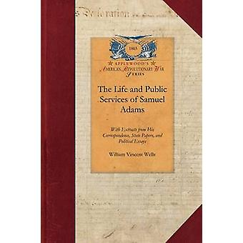 The Life and Public Services of Samuel Adams by William Vincent Wells