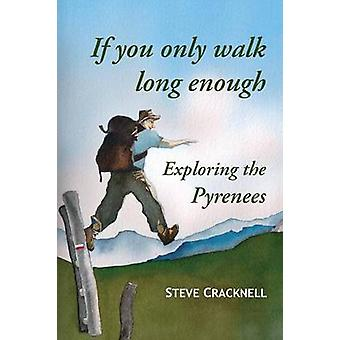 If you only walk long enough Exploring the Pyrenees by Cracknell & Steve