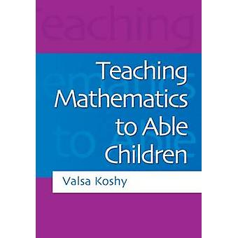 Teaching Mathematics to Able Children by Koshy & Valsa