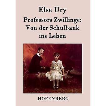 Professors Zwillinge Von der Schulbank ins Leben by Else Ury