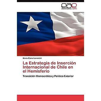 La Estrategia de Insercin Internacional de Chile en el Hemisferio by Lorenzini Mara Elena