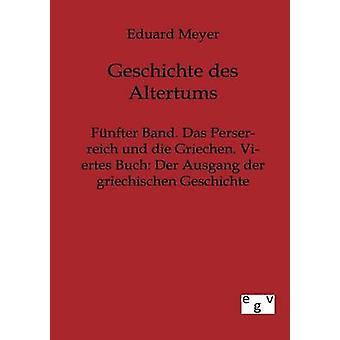 Fnfter banda. Das Perserreich und die Griechen. Viertes Buch Der Ausgang der griechischen Geschichte por Meyer y Eduard