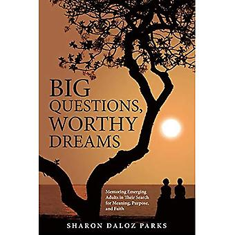 Big Questions, Worthy Dreams: Mentoring Emerging Adults in Their Search for� Meaning, Purpose, and Faith