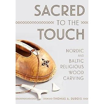 Sacred to the Touch - Nordic and Baltic Religious Wood Carving by Thom