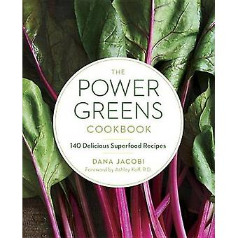 Power Greens Cookbook - 140 Delicious Superfood Recipes by Dana Jacobi