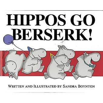 Hippos Go Berserk! by Sandra Boynton - Sandra Boynton - 9780689808548