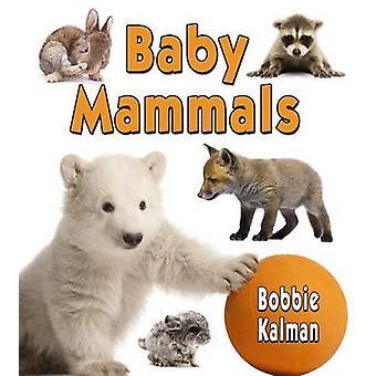 Baby Mammals by Bobbie Kalman - 9780778710134 Book