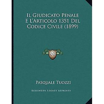 Il Giudicato Penale E L'Articolo 1351 del Codice Civile (1899) by Pas