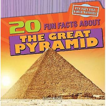 20 Fun Facts about the Great Pyramid by Kristen Rajczak - 97814824046