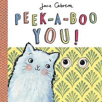 Peek-A-Boo You! by Jane Cabrera - 9781499804287 Book