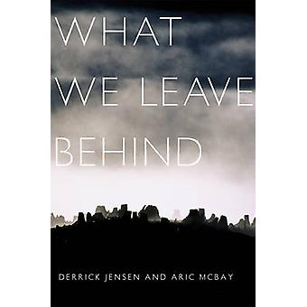 What We Leave Behind by Derrick Jensen - Aric McBay - 9781583228678 B