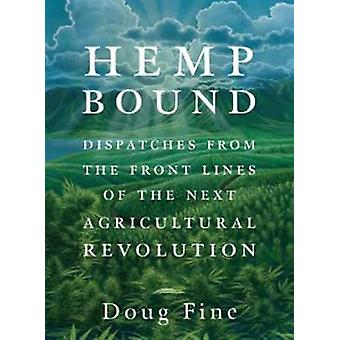 Hemp Bound - Dispatches from the Front Lines of the Next Agricultural